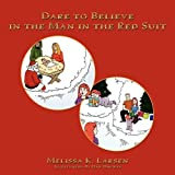 Dare to Believe in the Man in the Red Suit by Melissa K. Larsen (2009-10-30)