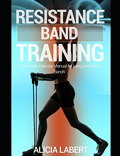 Resistance Bands Training: Total Body Exercise Manual for Long and Short Bands - Exercise Book Total Gym