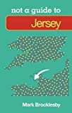Not a Guide to Jersey: Not a Guide to (Pocket Miscellany)