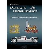 Sächsische Ingenieurskunst: Historische Glanzlichter des Maschinenbaus