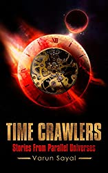 Time Crawlers: Dystopian Science Fiction Stories around Time Travel, Alien Invasion, Dark Artificial Intelligence, Psychics