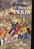 Le siège de Pékin : 1900, l'attaque des occidentaux par les boxers