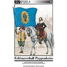Feldmarschall Pappenheim: und das kaiserlich-ligistische Heerwesen in der ersten Hälfte des Dreißigjährigen Krieges