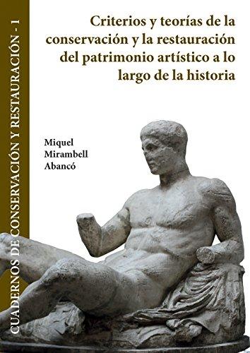 Criterios y teorías de la conservación y la restauración del patrimonio artístico a lo largo de la historia (Cuadernos de Conservación y Restauración)