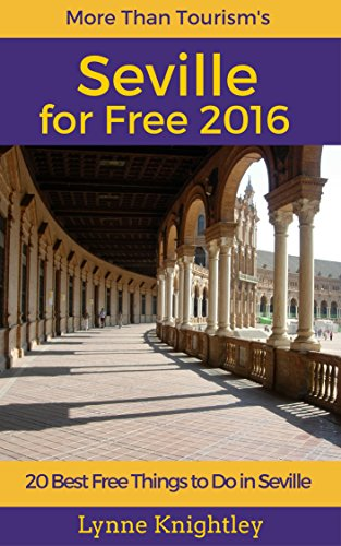 Seville for Free 2016 Travel Guide: 20 Best Free Things To Do in Seville, Sevilla, Andalusia, Spain (English Edition) di Lynne Knightley