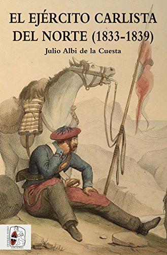 El ejército carlista del Norte. 1833 - 1839 (Historia de España)