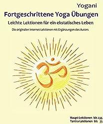 Fortgeschrittene Yoga Übungen: Leichte Lektionen für ein ekstatisches Leben - Haupt-Lektionen bis 235, Tantra-Lektionen bis 35