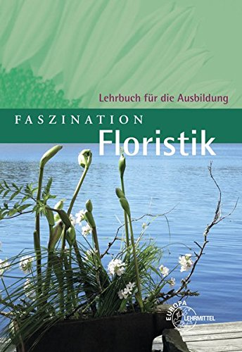 Faszination Floristik: Lehrbuch für die Ausbildung
