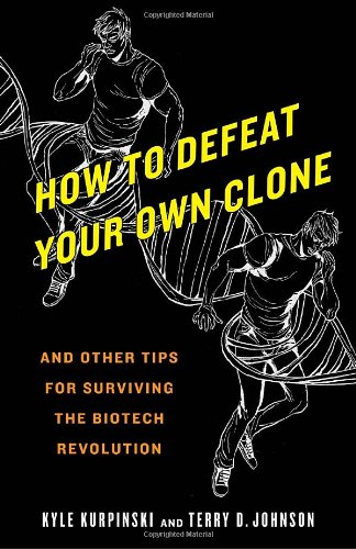 how-to-defeat-your-own-clone-and-other-tips-for-surviving-the-biotech-revolution