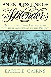 An Endless Line of Splendor: Revivals and Their Leaders from the Great Awakening to the Present by Earle E. Cairns (2015-03-11)