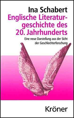 Englische Literaturgeschichte des 20. Jahrhunderts: Eine neue Darstellung aus der Sicht der Geschlechterforschung (Kröners Taschenausgaben (KTA))
