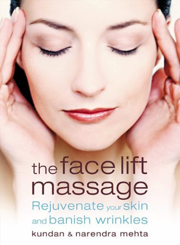 The Face Lift Massage: Rejuvenate Your Skin and Reduce Fine Lines and Wrinkles by Narendra Mehta (1-Mar-2004) Paperback