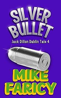 Silver Bullet (Jack Dillon Dublin Tales Book 4) (English Edition) par [Faricy, Mike, Emmett, Patrick]