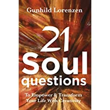 21 Soul Questions - The Art Journaling Way To Self-Discovery, Self - Compassion & Your Authentic Self: Learn How To Empower & Transform Your Life With ... Journal Writing (English Edition)