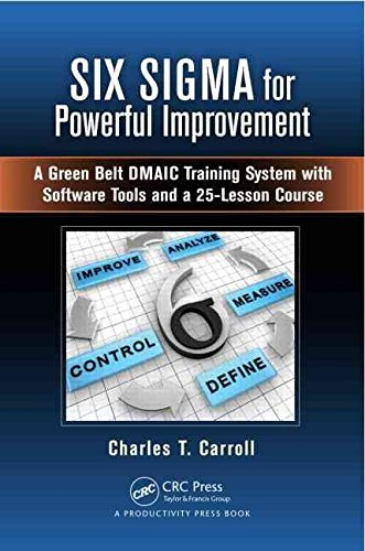 [Six Sigma for Powerful Improvement: A Green Belt DMAIC Training System with Software Tools and a 25-Lesson Course] (By: Charles T. Carroll) [published: May, 2013] (25 Tools)