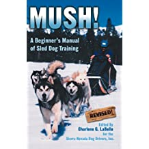 Mush! Revised: A Beginner's Manual of Sled Dog Training (English Edition)