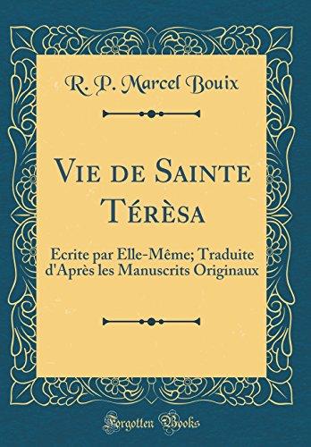 Vie de Sainte Térèsa: Écrite Par Elle-Mème; Traduite d'Après Les Manuscrits Originaux (Classic Reprint)