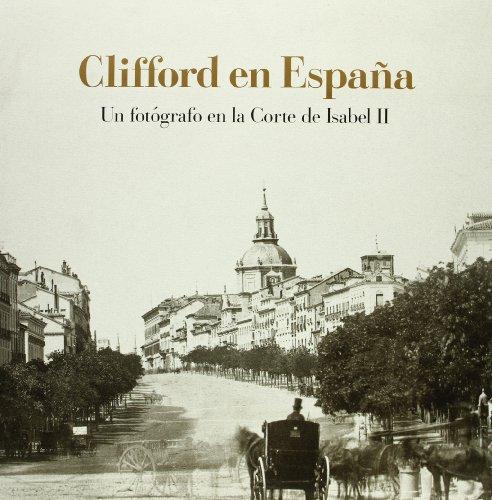 Clifford en España : un fotógrafo en la corte de Isabel II