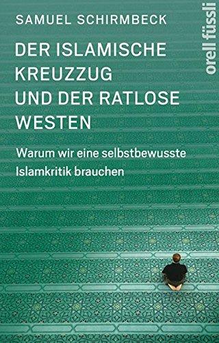 Der islamische Kreuzzug und der ratlose Westen: Warum wir eine selbstbewusste Islamkritik brauchen