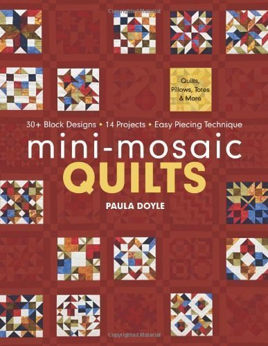 Mini-Mosaic Quilts: 30+ Block Designs 14 Projects Easy Piecing Technique by Paula Doyle (Oct 16 2012)