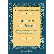 Boletin de Pescas, Vol. 3: Publicado Con el Concurso del Instituto Español de Oceanografia; Congreso Nacional de Pesca Marítima; Noviembre, 1918 (Classic Reprint)
