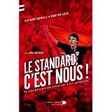 Le Standard, c'est nous !: Un club mythique qui appartient à ses supporters