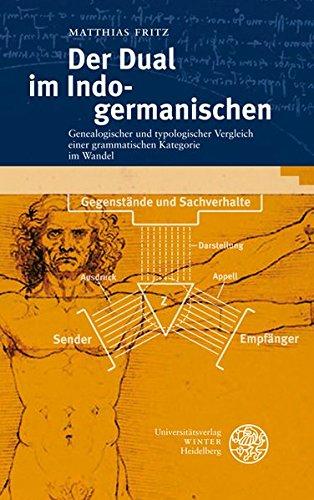 Der Dual im Indogermanischen: Genealogischer und typologischer Vergleich einer grammatischen Kategorie im Wandel (Indogermanische Bibliothek, 3. Reihe: Untersuchungen)