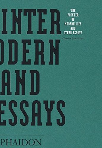 The Painter Of Modern Life And Other Essays (Arts and Letters)