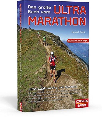 Das große Buch vom Ultra-Marathon - Ultra-Lauftraining mit System: 50-km,70-km,100-km, 24-h Training und Trailrunning für Einsteiger, Fortgeschrittene und Leistungssportler. Mit Jahres-Trainingsplänen (Ultramarathon Laufen)