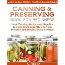 "Canning and Preserving Book for Beginners: Easy Canning Recipes and Supplies to Jump Start Your ""How to Can, Preserve and Survival Food Storage"" (English Edition)"