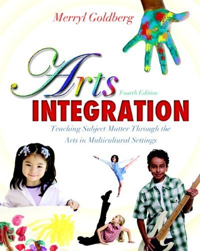 Arts Integration: Teaching Subject Matter through the Arts in Multicultural Settings (4th Edition) by Goldberg, Merryl (2011) Paperback