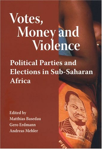 Votes, Money and Violence: Political Parties and Elections in Sub-Saharan Africa por Matthias Basedau