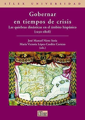 Portada del libro Gobernar en tiempos de crisis: Las quiebras dinásticas en el ámbito hispánico (1250-1808) (Sílex Universidad)
