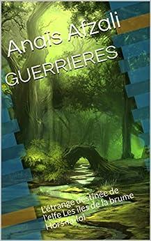 GUERRIERES: L'étrange destinée de l'elfe Les îles de la brume Hors-la-loi (French Edition)