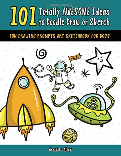 101 Totally Awesome Ideas to Doodle Draw or Sketch: Fun Drawing Prompts Art Sketchbook for Boys