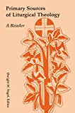 Primary Sources of Liturgical Theology: A Reader: Written by Dwight W. Vogel, 2000 Edition, Publisher: Pueblo Publishing Co ,U.S. [Paperback]