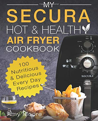 My SECURA Hot & Healthy Air Fryer Cookbook: 100 Nutritious & Delicious Every Day Recipes (Multi Cookers, Band 1) Cuisinart Muffin Pan