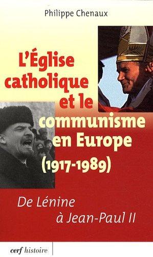 L'Eglise catholique et le communisme en Europe (1917-1989) : De Lénine à Jean-Paul II