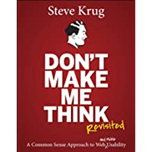 Don't Make Me Think, Revisited: A Common Sense Approach to Web Usability (Web Design Courses) (English Edition)