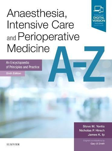 Anaesthesia, Intensive Care and Perioperative Medicine A-Z: An Encyclopaedia of Principles and Practice, 6e (FRCA Study Guides)