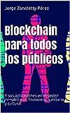 Blockchain para todos los públicos: Y sus aplicaciones en el sector inmobiliario, financiero, sanitario y cultural (Spanish Edition)