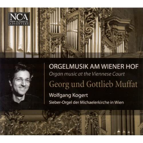 Organ Recital: Kogert, Wolfgang - Muffat, Georg / Muffat, Gottlieb