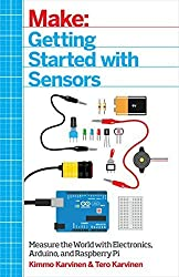 Make: Getting Started with Sensors: Measure the World with Electronics, Arduino, and Raspberry Pi 1st edition by Karvinen, Kimmo, Karvinen, Tero (2014) Taschenbuch