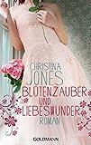Blütenzauber und Liebeswunder: Roman