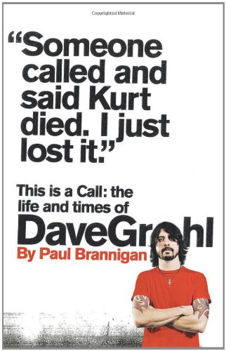 This Is a Call: The Life and Times of Dave Grohl por Paul Brannigan