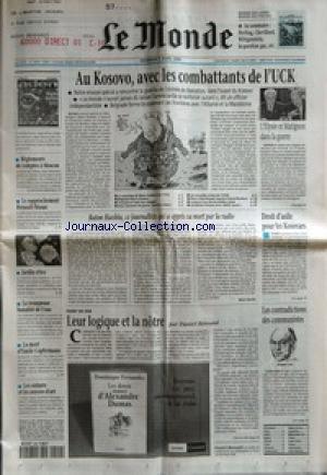 MONDE (LE) [No 16859] du 09/04/1999 - AU KOSOVO, AVEC LES COMBATTANTS DE L'UCK - L'ELYSEE ET MATIGNON DANS LA GUERRE - ADEN PAR BRIGITTE FONTAINE - BATON HAXHIU, CE JOURNALISTE QUI A APPRIS SA MORT PAR LA RADIO PAR MARC ROCHE - DROIT D'ASILE POUR LES KOSOVARS - LEUR LOGIQUE ET LA NOTRE PAR DANIEL BENSAID - LES CONTRADICTIONS DES COMMUNISTES - REGLEMENTS DE COMPTES A MOSCOU - LE RAPPROCHEMENT RENAULT-NISSAN - JARDIN RETRO - LA TROMPEUSE BANALITE DE L'EAU - LA MORT D'EMILE COPFERMANN - LES ENFANT