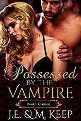 Claimed: Possessed by the Vampire - Book 1 (Possessed by the Vampire by J.E. & M. Keep)