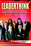 Scarica Libro Leaderthink r Volume1 Inspiring Reminders to Think And ACT Like a Leader (PDF,EPUB,MOBI) Online Italiano Gratis