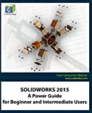 SOLIDWORKS 2015: A Power Guide for Beginner and Intermediate Users