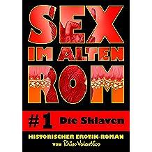 Sex im alten Rom 1 - Die Sklaven: Historischer Erotik-Roman von Rhino Valentino (German Edition)